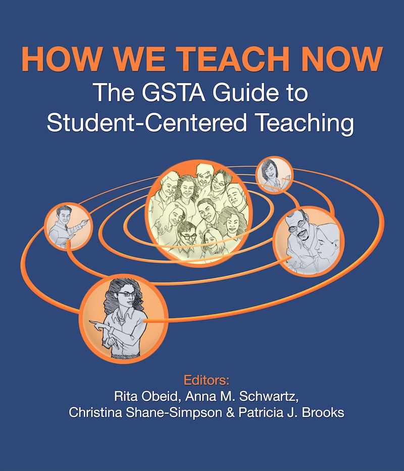 How We Teach Now The Gsta Guide To Student Centered Teaching